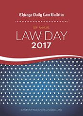 Law Day 2017 - Chicago Daily Law Bulletin special section - now online
